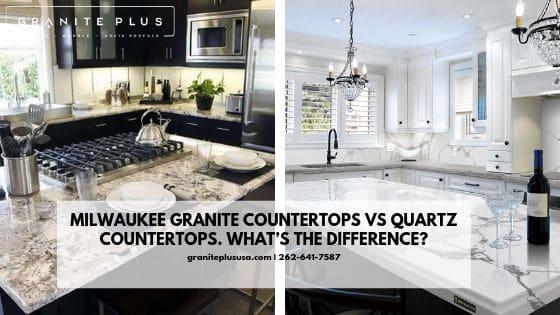 Milwaukee Granite Countertops Vs Quartz Countertops What S The Difference